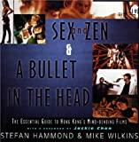 Hammond, Stefan: Sex and Zen and a Bullet in the Head : The Essential Guide to Hong Kong's Mind-Bending Films