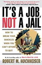 Its a Job Not a Jail: How to Break Your…