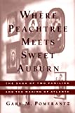 Pomerantz, Gary M.: Where Peachtree Meets Sweet Auburn: The Saga Of Two Families and The Making Of Atlanta