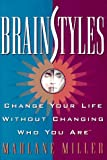 Miller, Marlane: BrainStyles: Change Your Life Without Changing Who You Are