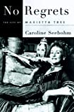 Seebohm, Caroline: No Regrets: The Life of Marietta Tree