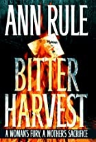 Bitter Harvest by Ann Rule