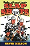 Nelson, Kevin: Slap Shots: Hockey's Greatest Insults