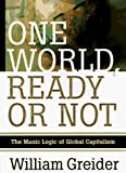 William Greider: One World Ready or Not: The Manic Logic of Global Capitalism