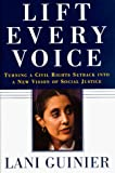 Guinier, Lani: Lift Every Voice: Turning a Civil Rights Setback into a New Vision of Social Justice