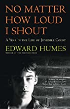 No Matter How Loud I Shout : A Year in the…
