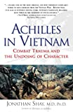 Shay, Jonathan: Achilles in Vietnam: Combat Trauma and the Undoing of Character