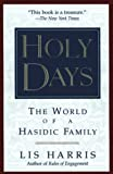 Harris, Lis: Holy Days: The World of a Hasidic Family