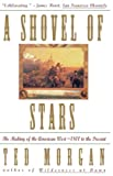 Morgan, Ted: A Shovel of Stars Pt. 2: The Making of the American West, 1800 to the Present