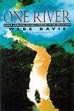 Davis, Wade: One River: Science, Adventure and Hallucinogenics in the Amazon Basin