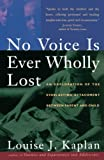 Louise Kaplan: NO VOICE IS EVER WHOLLY LOST: An Explorations of the Everlasting Attachment Between Parent and Child