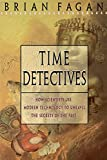 Fagan, Brian M.: Time Detectives: How Scientists Use Modern Technology to Unravel the Secrets of the Past