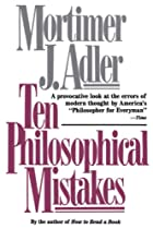Ten Philosophical Mistakes by Mortimer J.…