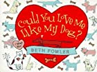 Could You Love Me Like My Dog? by Beth…
