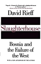 Slaughterhouse: Bosnia and the Failure of…