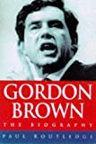 Routledge, Paul: Gordon Brown: The Biography