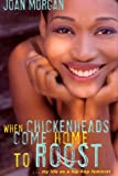 Morgan, Joan: When Chickenheads Come Home to Roost: My Life As a Hip-Hop Feminist