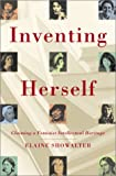 Showalter, Elaine: Inventing Herself: Claiming a Feminist Intellectual Heritage
