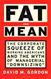 Gordon, David M.: Fat and Mean : The Corporate Squeeze of Working Americans and the Myth of Managerial Downsizing