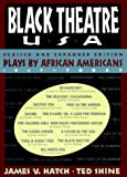 Hatch, James V.: Black Theatre U. S. A.: Plays by African Americans from 1847 to Today