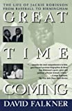 Falkner, David: Great Time Coming: The Life of Jackie Robinson from Baseball to Birmingham