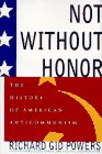Powers, Richard G.: Not Without Honor: The History of American Anticommunism