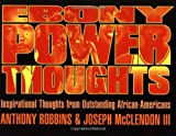 Robbins, Anthony: Ebony Power Thoughts: Inspirational Thoughts from Outstanding African-Americans