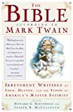 Twain, Mark: The Bible According to Mark Twain: Irreverent Writings on Eden, Heaven, and the Flood by America's Master Satirist