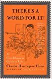 Elster, Charles Harrington: There's a Word for It: A Grandiloquent Guide to Life