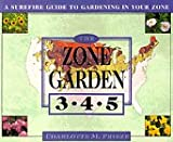 Frieze, Charlotte M.: The Zone Garden 3-4-5: A Surefire Guide to Gardening in Your Zone