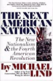 Michael Lind: NEXT AMERICAN NATION: The New Nationalism and the Fourth American Revolution