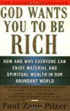 Pilzer, Paul Zane: God Wants You to Be Rich: How and Why Everyone Can Enjoy Material and Spiritual Wealth in Our Abundant World