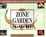 Frieze, Charlotte M.: The Zone Garden: 8-9-10 A Surefire Guide to Gardening in Your Zone