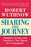 Wuthnow, Robert: Sharing the Journey: Support Groups and America&#39;s New Quest for Community