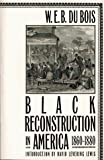 Du Bois, W. E. B.: Black Reconstruction in America 1860-1880: An Essay Toward a History of the Part Which Black Folk Played in the Attempt to Reconstruct Democracy in America