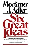 Adler, Mortimer: Six Great Ideas