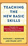 Richard J. Murnane: Teaching the New Basic Skills: Principles for Educating Children to Thrive in a Changing Economy