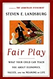 Landsburg, Steven E.: Fair Play: What Your Child Can Teach You About Economics, Values, and the Meaning of Life