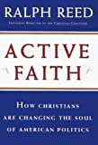 Reed, Ralph: Active Faith: How Christians Are Changing the Soul of American Politics