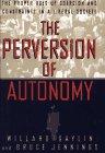 The Perversion of Autonomy: The Proper Uses…
