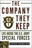 Simons, Anna: The Company They Keep: Life Inside the U. S. Army Special Forces
