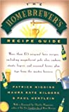 Higgins, Patrick: The Homebrewer's Recipe Guide: More Than 175 Original Beer Recipes, Including Magnificent Pale Ales, Ambers, Stouts, Lagers, and Seasonal Brews, Plus Tips from the Master Brewers