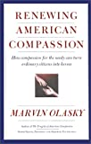 Marvin Olasky: RENEWING AMERICAN COMPASSION: A Citizen's Guide