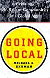 Shuman, Michael: Going Local: Creating Self Reliant Communities in the Global Age