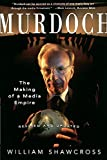 Shawcross, William: Murdoch: The Making of a Media Empire