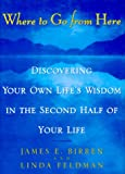 Birren, James E.: Where to Go from Here: Discovering Your Own Life&#39;s Wisdom in the Second Half of Your Life