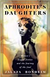 Bonheim, Jalaja: Aphrodite's Daughter: Women's Sexual Stories and the Journey of the Soul