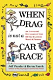 Rauch, Karen: When Drag is Not a Car Race: An Irreverent Dictionary of Over 400 Gay and Lesbian Words and Phrases