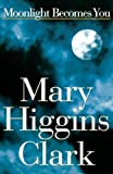 Clark, Mary Higgins: Moonlight Becomes You