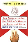 Healy, Jane M.: Failure to Connect: How Computers Affect Our Childrens' Minds-For Better and Worse